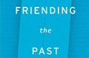 James Hodge reviews Friending the Past by Alan Liu
