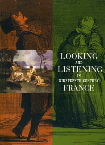 Book cover for Looking and Listening in Nineteenth-century France