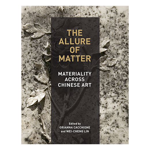 Book cover reads The Allure of Matter Materiality Across Chinese Art