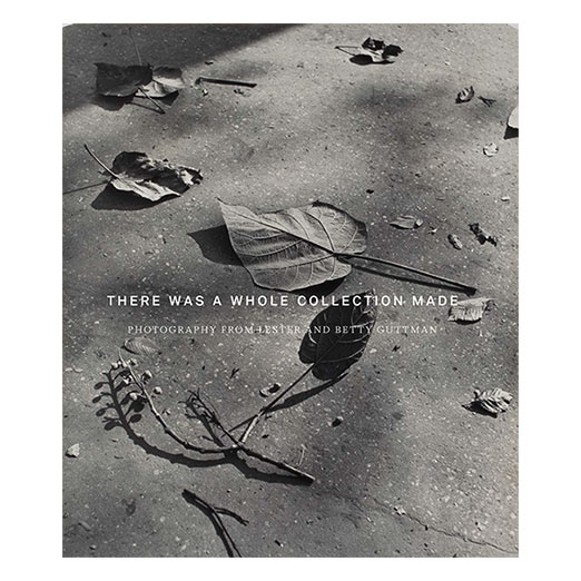 Book cover for There was a whole collection made: Photography from Lester and Betty Guttman
